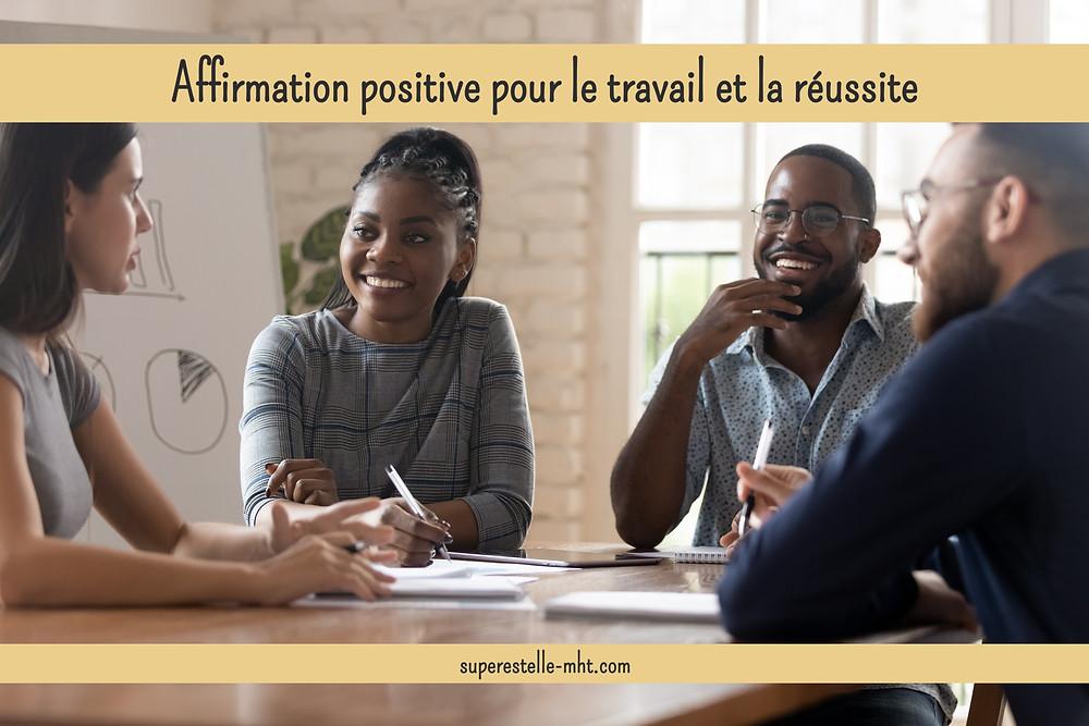Affirmation positive pour le travail et la réussite - MHT - Blog positif et inspirant