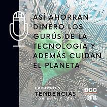 Accede al podcast Así ahorran dinero los gurús de la tecnología y además cuidan el planeta