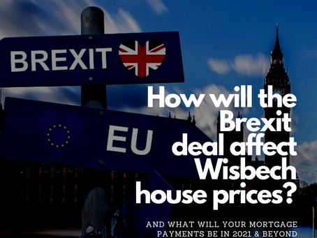 How Will the Brexit Deal Affect Wisbech House Prices & Your Mortgage Payments?