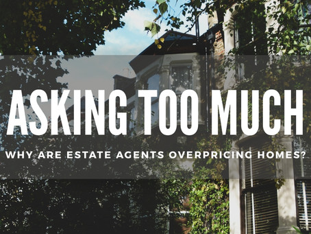 Asking too much: why are estate agents overpricing homes?
