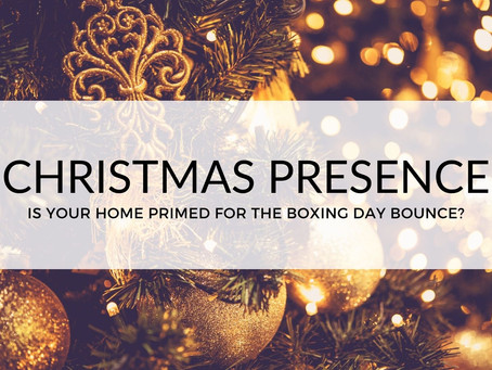 CHRISTMAS PRESENCE: IS YOUR HOME PRIMED FOR THE BOXING DAY BOUNCE?