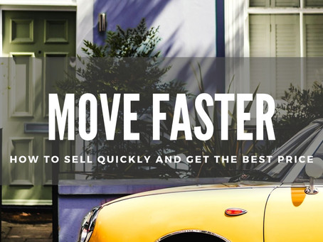 MOVE FASTER: HOW TO SELL QUICKLY AND GET THE BEST PRICE
