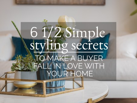 6 ½ simple styling secrets that will make a buyer fall in love with your home.