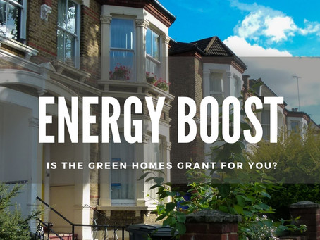 ENERGY BOOST: IS THE GREEN HOMES GRANT FOR YOU?