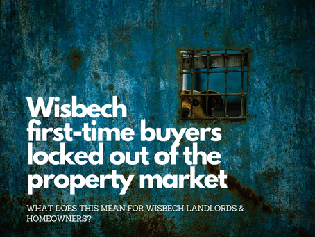 Wisbech First-Time Buyers are Being Locked Out of the Wisbech Property Market & Rents Have Risen!