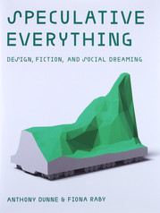 Speculative Everything – Anthony Dunne and Fiona Raby