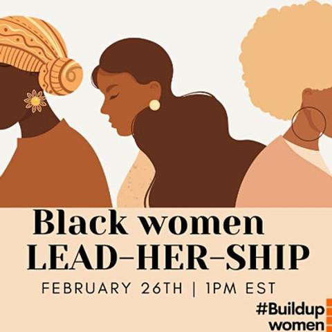 Buildupwomen Series   Black Women LEAD-HER-SHIP: