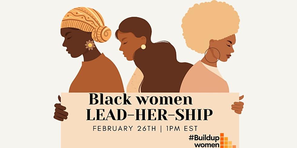Buildupwomen Series | Black Women LEAD-HER-SHIP:
