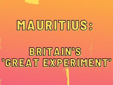 Mauritius - Britain's 'Great Experiment'