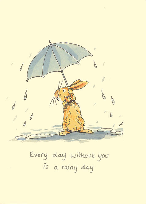 Every day without you is a rainy day