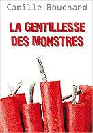 La gentillesse des monstres - Camille Bouchard