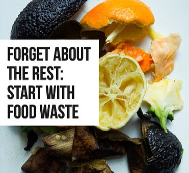 Forget About the Rest, Start with Food Waste