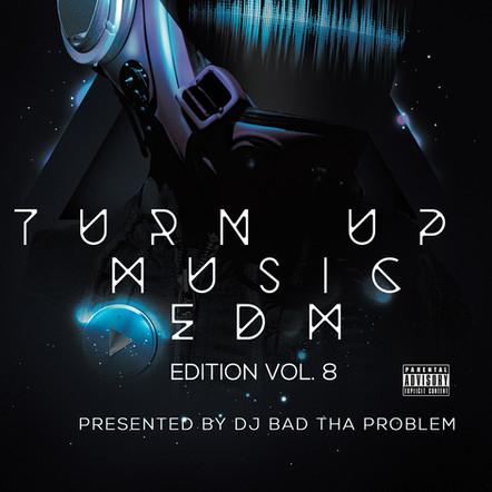 "DJ BAD THA PROBLEM ""Turn Up Music [EDM Edition] Vol. 8"""