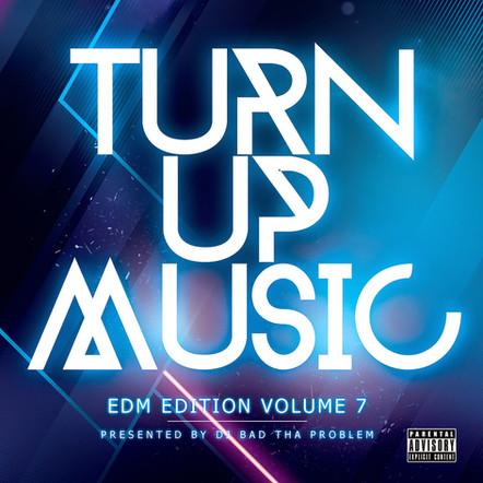 "DJ BAD THA PROBLEM ""Turn Up Music [EDM Edition] Vol. 7"""