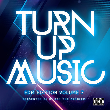 "DJ BAD THA PROBLEM ""Turn Up Music [EDM Edition] Vol. 7"""