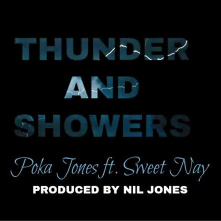 "Poka Jones ""Thunder & Showers"" (Feat. Sweet Nay)"