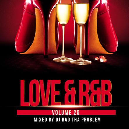 """DJ BAD THA PROBLEM """"Love & R&B Vol. 25"""""""