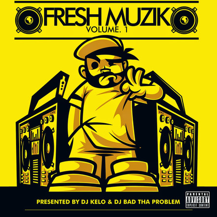 "DJ BAD THA PROBLEM & DJ Kelo ""Fresh Muzik Vol. 1"""