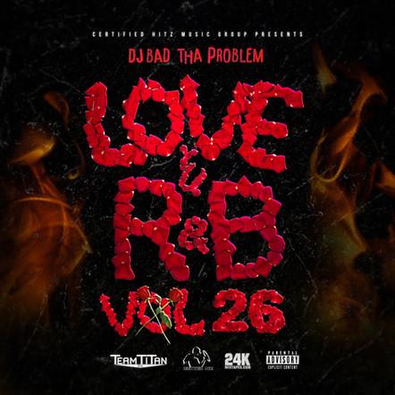 """DJ BAD THA PROBLEM """"Love & R&B Vol. 26"""""""