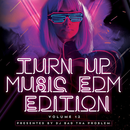 "DJ BAD THA PROBLEM ""Turn Up Music [EDM Edition] Vol. 12"""