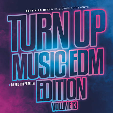 "DJ BAD THA PROBLEM ""Turn Up Music [EDM Edition] Vol. 13"""