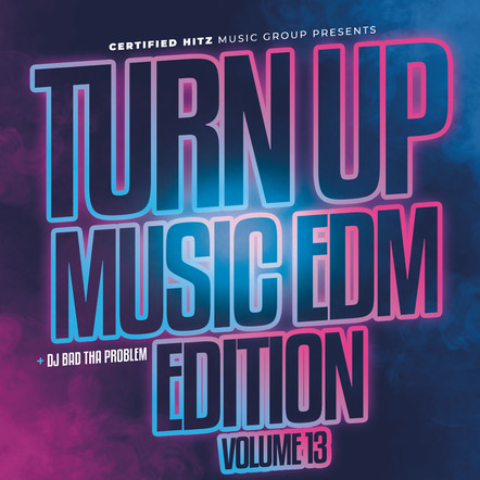 "DJ BAD THA PROBLEM ""Turn Up Music [EDM Edition] Vol. 13"""