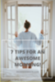 7 TIPS FOR AN AWESOME MORNING!