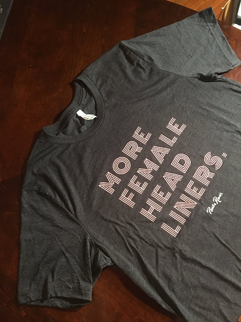 Unisex T-Shirt: More Female Headliners