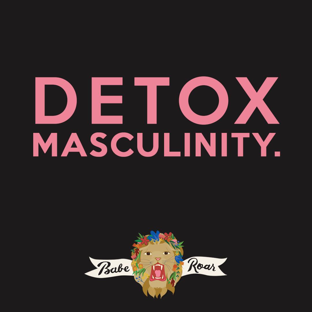 Detox Masculinity