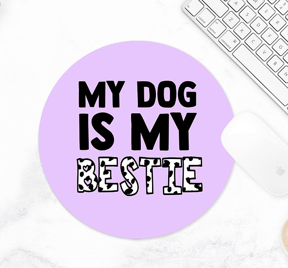 My Dog Is My Bestie Mouse Pad
