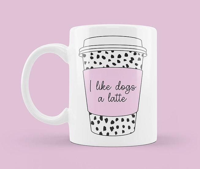 I Like Dogs A Latte Mug