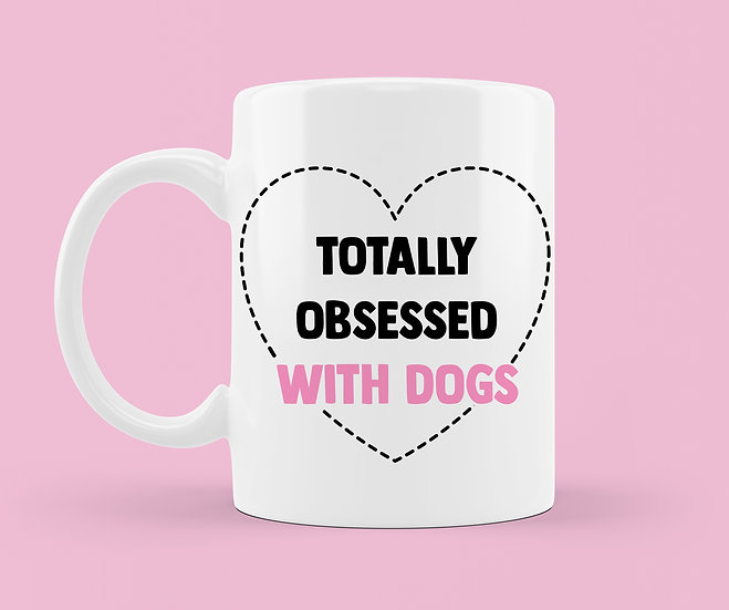 Obsessed With Dogs Mug