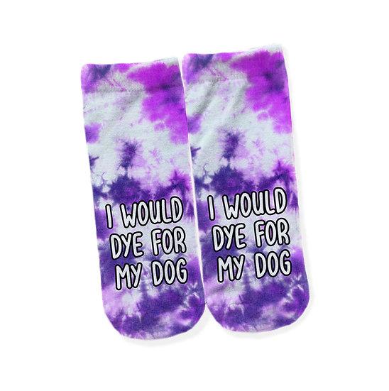 I Would Dye For My Dog Socks
