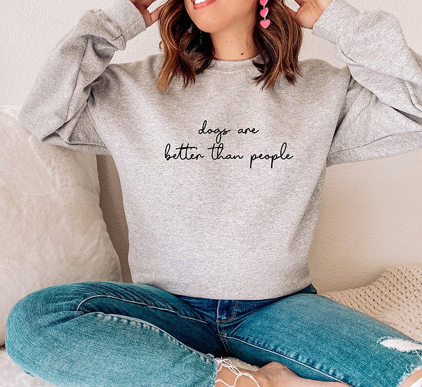Dogs Are Better Than People Sweatshirt