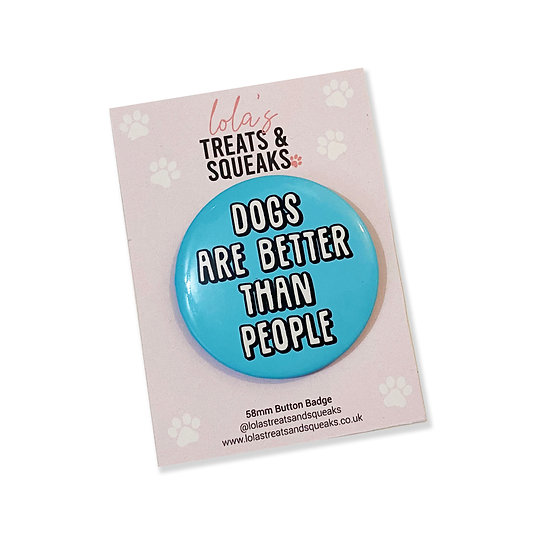 'Dogs are better than people' Button Badge