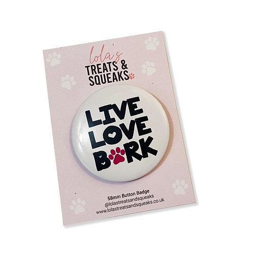 'Live Love Bark' Button Badge