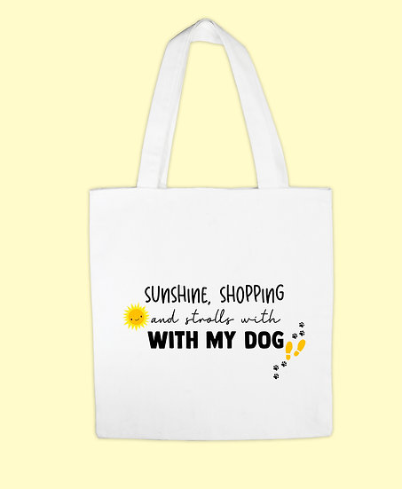 Sunshine, Shopping & Strolls With My Dog Tote Bag