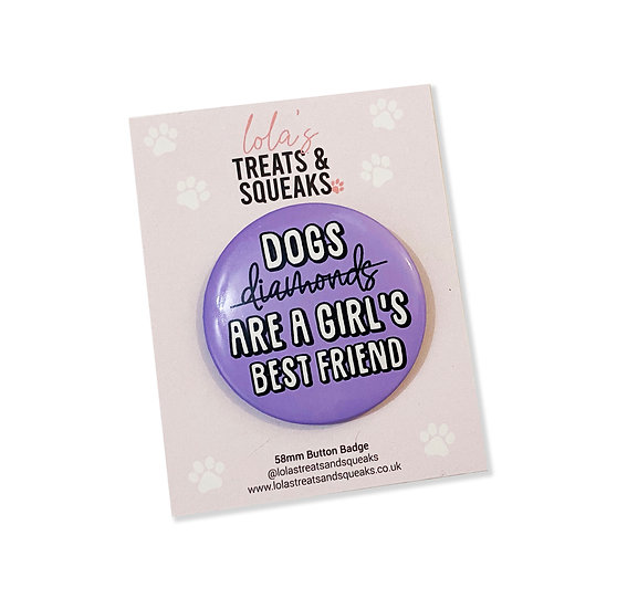 'Dogs are a girl's best friend' Button Badge