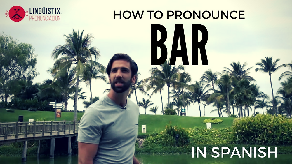 How to Pronounce Bar in Spanish