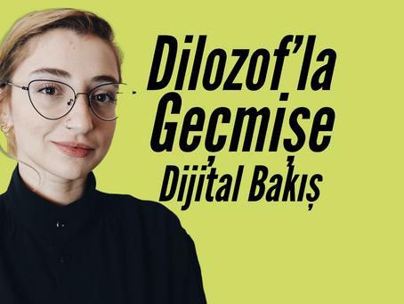 Sohbet: Dilozof'la Geçmişe Dijital Bakış