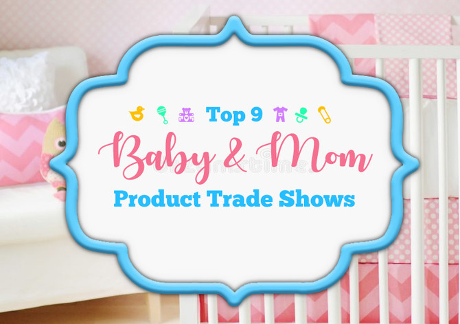 Our Top 9 Baby & Mom Product Trade Shows for 2018