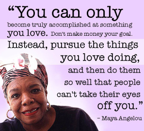 Do what you love Maya Angelou.png