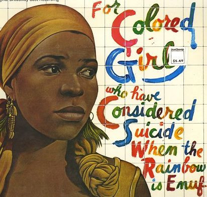 Ntozake Shange's For Colored Girls who have Considered Suicide When the Rainbow is Enuf