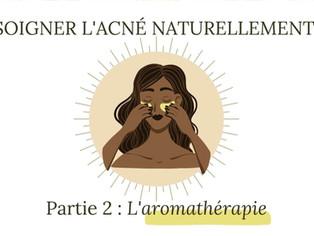 Soigner l'acné naturellement [Partie 2] : l'aromathérapie