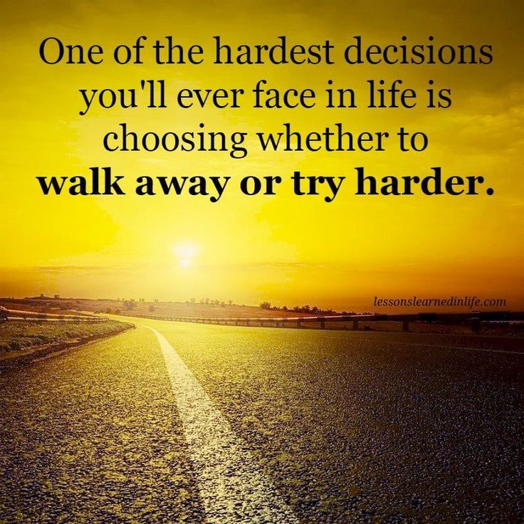 One-of-the-hardest-decisions-youll-ever-face-in-life-is-choosing-whether-to-walk-away-or-try-harder.