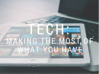 Tech - Making the most of what you have!