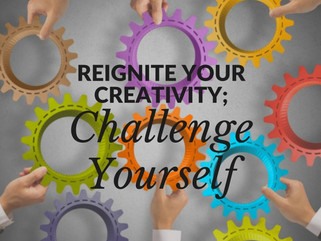 Reignite Your Creativity; Challenge Yourself