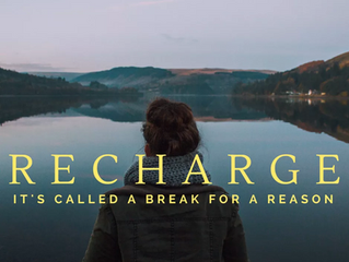 Recharge -  It's called a break for a Reason