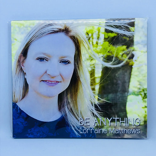 CD- Be Anything by Lorraine Matthews