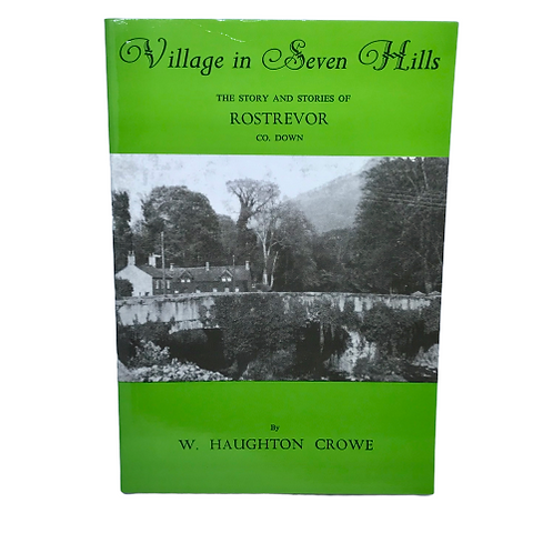 Village in Seven Hills the story of Rostrevor by W. Haughton Crowe